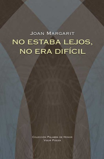 Palabra de Honor Nº 14 | No estaba lejos, no era difícil | Joan Margarit | Poesía contemporánea en lengua catalana | Visor libros | 9788498950663